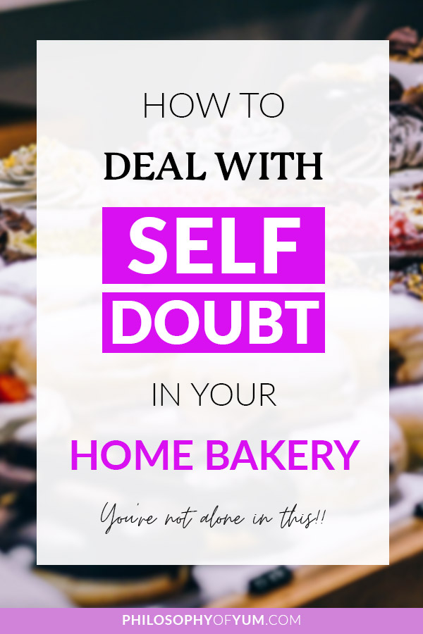 "Do you dream of starting a home bakery, but then thoughts of self-doubt like these start flooding your mind… ""People aren't going to think my baking is worth it. All the other bakers are better than me. I'm not good enough."" Truth is pretty much ALL home bakers get these thoughts! You're not alone! In this post you'll learn how to beat self doubt so you can be free to pursue your baking business goals. Click through to get the tips now… #homebaking #selfdoubt #homebakery #bakingbusiness #baking"